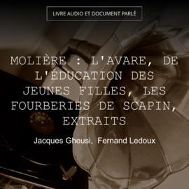Molière : L'avare, de l'éducation des jeunes filles, les fourberies de Scapin, extraits
