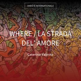 Where / La strada del' amore