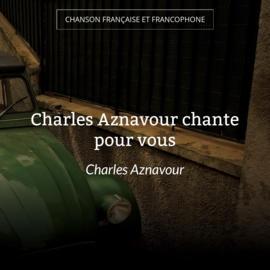 Charles Aznavour chante pour vous