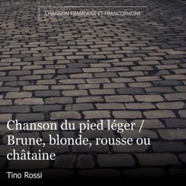 Chanson du pied léger / Brune, blonde, rousse ou châtaine