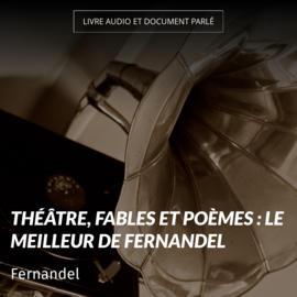 Théâtre, fables et poèmes : le meilleur de Fernandel