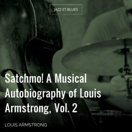 Satchmo! A Musical Autobiography of Louis Armstrong, Vol. 2