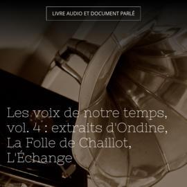 Les voix de notre temps, vol. 4 : extraits d'Ondine, La Folle de Chaillot, L'Échange