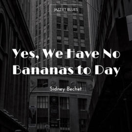 Yes, We Have No Bananas to Day