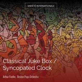 Classical Juke Box / Syncopated Clock