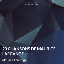 20 chansons de Maurice Larcange
