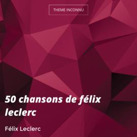 50 chansons de félix leclerc