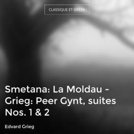 Smetana: La Moldau - Grieg: Peer Gynt, suites Nos. 1 & 2
