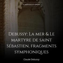 Debussy: La mer & Le martyre de saint Sébastien, fragments symphoniques