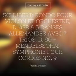 Schubert: Rondo pour violon et orchestre, D. 438 & 5 Danses allemandes avec 7 Trios, D. 90 - Mendelssohn: Symphonie pour cordes No. 9