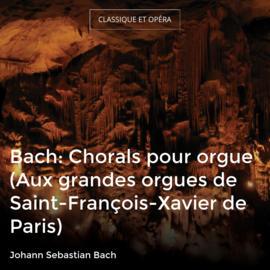 Bach: Chorals pour orgue (Aux grandes orgues de Saint-François-Xavier de Paris)