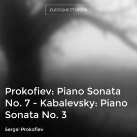 Prokofiev: Piano Sonata No. 7 - Kabalevsky: Piano Sonata No. 3