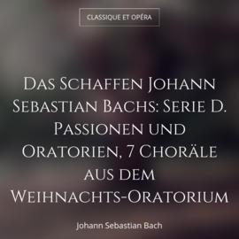 Das Schaffen Johann Sebastian Bachs: Serie D. Passionen und Oratorien, 7 Choräle aus dem Weihnachts-Oratorium