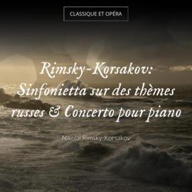 Rimsky-Korsakov: Sinfonietta sur des thèmes russes & Concerto pour piano