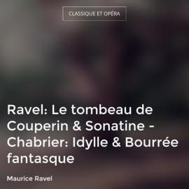 Ravel: Le tombeau de Couperin & Sonatine - Chabrier: Idylle & Bourrée fantasque