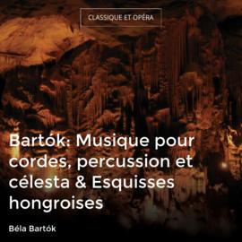 Bartók: Musique pour cordes, percussion et célesta & Esquisses hongroises