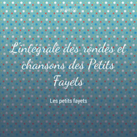 L'intégrale des rondes et chansons des Petits Fayets