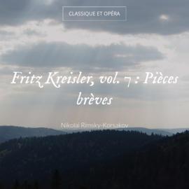 Fritz Kreisler, vol. 7 : Pièces brèves