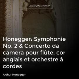 Honegger: Symphonie No. 2 & Concerto da camera pour flûte, cor anglais et orchestre à cordes