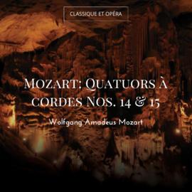 Mozart: Quatuors à cordes Nos. 14 & 15