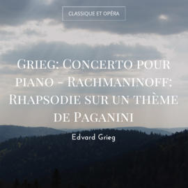 Grieg: Concerto pour piano - Rachmaninoff: Rhapsodie sur un thème de Paganini