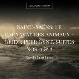 Saint-Saëns: Le carnaval des animaux - Grieg: Peer Gynt, suites Nos. 1 & 2