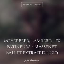 Meyerbeer, Lambert: Les patineurs - Massenet: Ballet extrait du Cid
