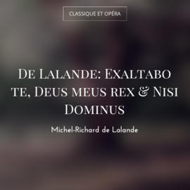 De Lalande: Exaltabo te, Deus meus rex & Nisi Dominus