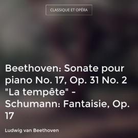 """Beethoven: Sonate pour piano No. 17, Op. 31 No. 2 """"La tempête"""" - Schumann: Fantaisie, Op. 17"""