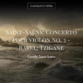 Saint-Saëns: Concerto pour violon No. 3 - Ravel: Tzigane