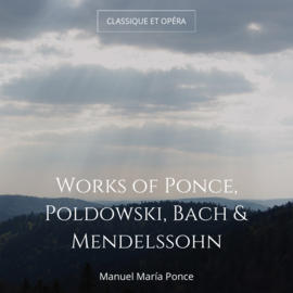 Works of Ponce, Poldowski, Bach & Mendelssohn