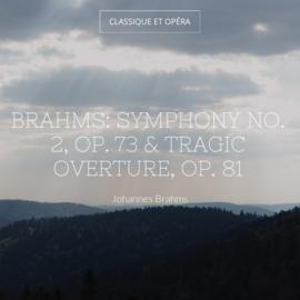Brahms: Symphony No. 2, Op. 73 & Tragic Overture, Op. 81