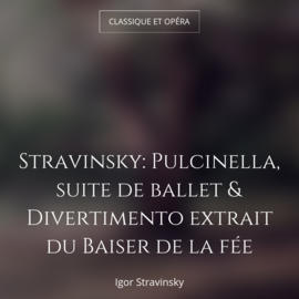 Stravinsky: Pulcinella, suite de ballet & Divertimento extrait du Baiser de la fée