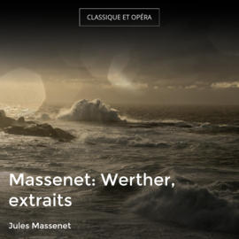 Massenet: Werther, extraits