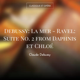 Debussy: La mer - Ravel: Suite No. 2 from Daphnis et Chloé