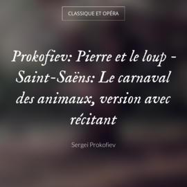 Prokofiev: Pierre et le loup - Saint-Saëns: Le carnaval des animaux, version avec récitant