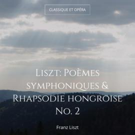 Liszt: Poèmes symphoniques & Rhapsodie hongroise No. 2