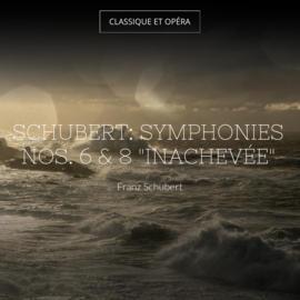 "Schubert: Symphonies Nos. 6 & 8 ""Inachevée"""