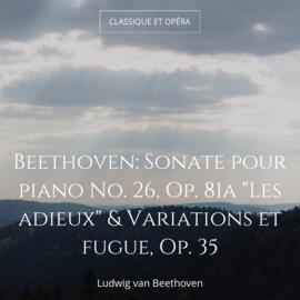"""Beethoven: Sonate pour piano No. 26, Op. 81a """"Les adieux"""" & Variations et fugue, Op. 35"""