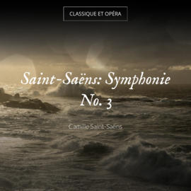Saint-Saëns: Symphonie No. 3