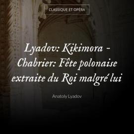 Lyadov: Kikimora - Chabrier: Fête polonaise extraite du Roi malgré lui