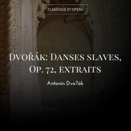 Dvořák: Danses slaves, Op. 72, extraits