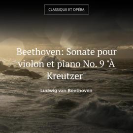 """Beethoven: Sonate pour violon et piano No. 9 """"À Kreutzer"""""""