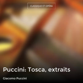 Puccini: Tosca, extraits