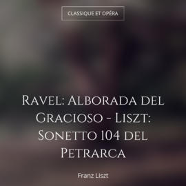 Ravel: Alborada del Gracioso - Liszt: Sonetto 104 del Petrarca