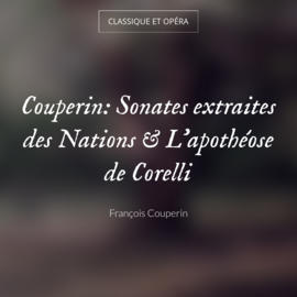 Couperin: Sonates extraites des Nations & L'apothéose de Corelli
