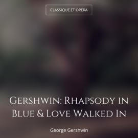 Gershwin: Rhapsody in Blue & Love Walked In