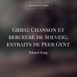 Grieg: Chanson et berceuse de Solveig, extraits de Peer Gynt