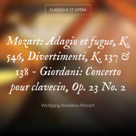 Mozart: Adagio et fugue, K. 546, Divertimenti, K. 137 & 138 - Giordani: Concerto pour clavecin, Op. 23 No. 2