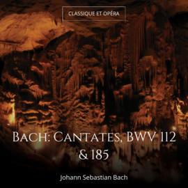 Bach: Cantates, BWV 112 & 185